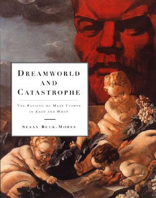 Dreamworld and Catastrophe By Buck-Morss, Susan